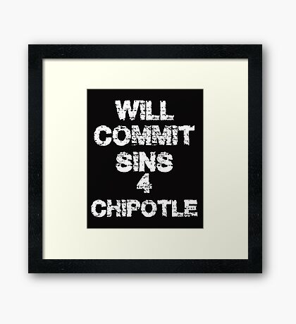 Will commit sins for chipotle  Framed Print