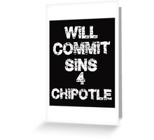 Will commit sins for chipotle  Greeting Card