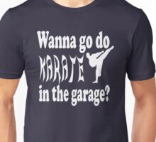 Step Brothers Quote - Wanna Go Do Karate In The Garage? Unisex T-Shirt