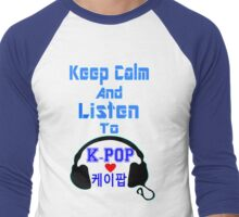 ♫Keep Calm & Listen to K-Pop♪ Men's Baseball ¾ T-Shirt