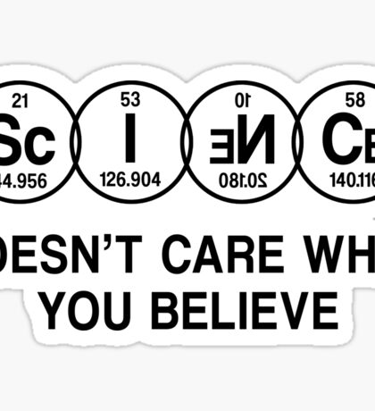 Science Doesn't Care What You Believe (Black) Sticker