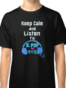 ♫Keep Calm & Listen to K-Pop♪ Classic T-Shirt