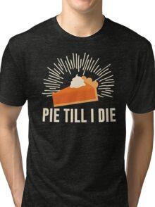 Pie Till I Die Tri-blend T-Shirt