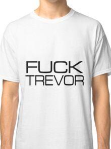 Fuck Trevor Classic T-Shirt