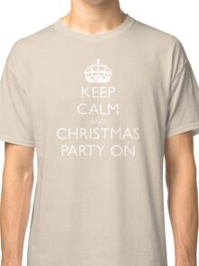 keep calm and christmas party on Classic T-Shirt