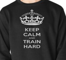 Keep Calm And Train Hard Pullover