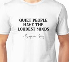Stephen King - Quiet people have the loudest minds Unisex T-Shirt