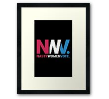 Nasty Women Vote (NWV.) Framed Print