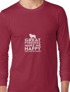 Great Pyrenees' Make Me Happy Not You Long Sleeve T-Shirt