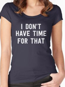 I don't have time for that Women's Fitted Scoop T-Shirt