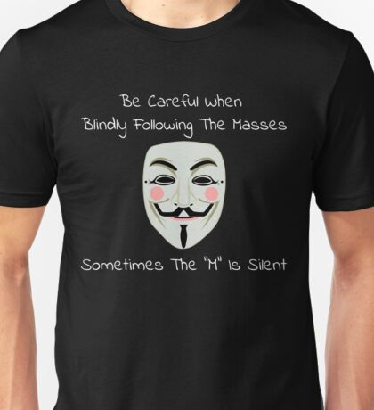 """Be Careful When Blindly Following the Masses - Sometimes the """"M"""" Is Silent Unisex T-Shirt"""