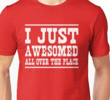 I just awesomed all over the place Unisex T-Shirt