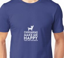 Chihuahuas Make Me Happy Not You Unisex T-Shirt