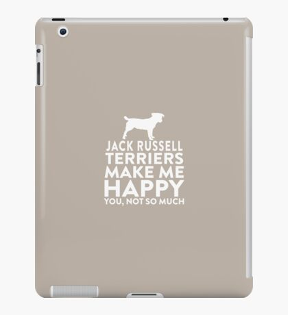 Jack Russel Terriers Make Me Happy Not You iPad Case/Skin
