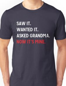 Saw it. Wanted it. Asked Grandpa. Now it's Mine Unisex T-Shirt