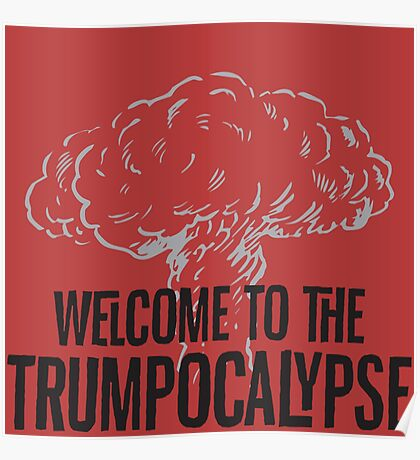 Welcome to the Trumpocalypse Poster