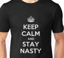 Keep Calm And Stay Nasty - Nasty Woman Unisex T-Shirt