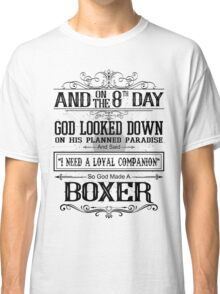 And 8th Day God Look Down God Made A Boxer Classic T-Shirt