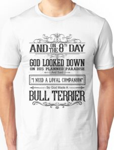 And 8th Day God Look Down God Made A Bull Terrier Unisex T-Shirt