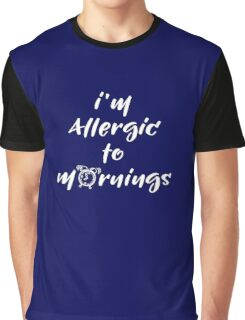 I'm allergic to mornings Graphic T-Shirt