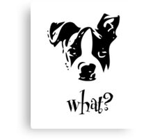 Boston Terrier Black and White What? - For Dog Lovers Puppy Canvas Print