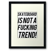 SKATEBOARD IS NOT A TREND Framed Print