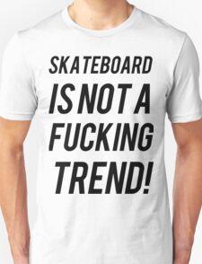 SKATEBOARD IS NOT A TREND T-Shirt