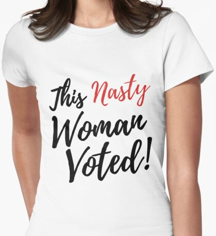 This Nasty Woman Voted and I'm Still With Her! Womens Fitted T-Shirt