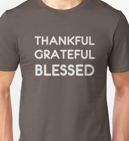 Thankful Grateful Blessed - Amazing Thanksgiving T Shirt Unisex T-Shirt
