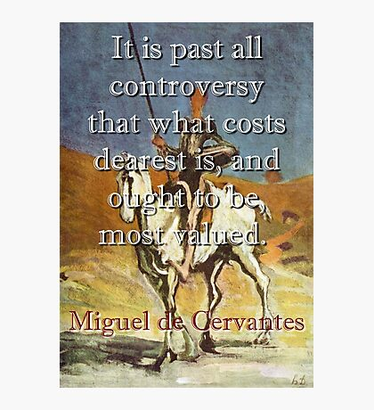 It Is Past All Controversy - Cervantes Photographic Print