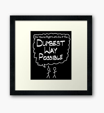 Sarcastic Let's Do it the Dumbest Way Possible with Stick Figures Framed Print