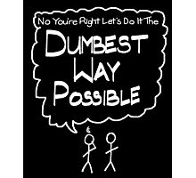 Sarcastic Let's Do it the Dumbest Way Possible with Stick Figures Photographic Print