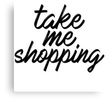 take me shopping Canvas Print