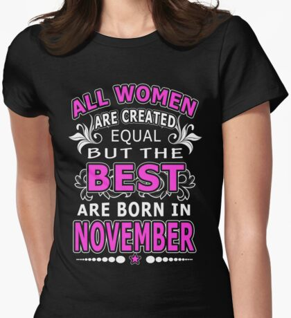 All Women Are Created Equal But The Best Are Born In November Womens Fitted T-Shirt
