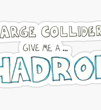 Large colliders give me a Hadron. Sticker