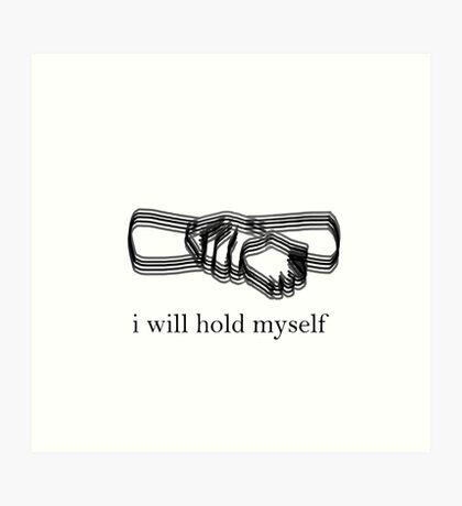 i will hold myself Art Print