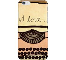 I love... iPhone Case/Skin
