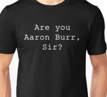 Are you Aaron Burr, Sir? Unisex T-Shirt