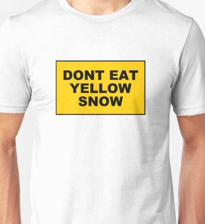DONT EAT YELLOW SNOW Unisex T-Shirt