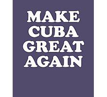 Make Cuba Great Again Photographic Print
