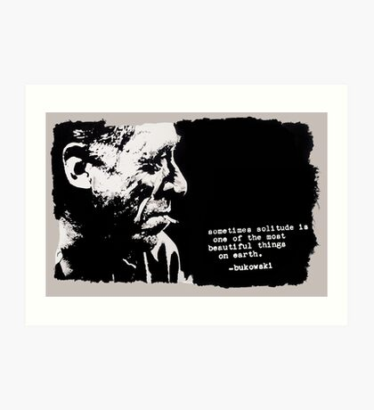 Charles BUKOWSKI - solitude QUOTE Art Print