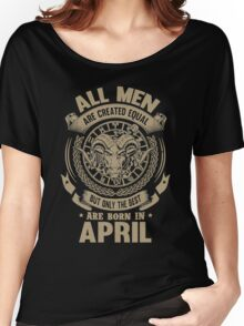 Taurus - All Men Are Created Equal But Only The Best Are Born In April Women's Relaxed Fit T-Shirt