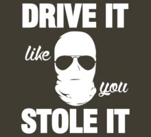 DRIVE IT like you STOLE IT (1) by PlanDesigner