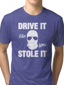 DRIVE IT like you STOLE IT (1) Tri-blend T-Shirt