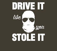 DRIVE IT like you STOLE IT (1) Unisex T-Shirt