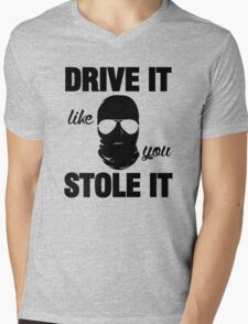 DRIVE IT like you STOLE IT (2) Mens V-Neck T-Shirt