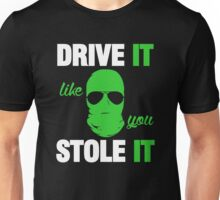 DRIVE IT like you STOLE IT (3) Unisex T-Shirt