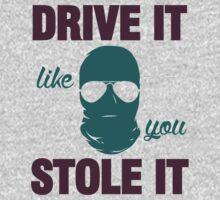 DRIVE IT like you STOLE IT (4) One Piece - Long Sleeve
