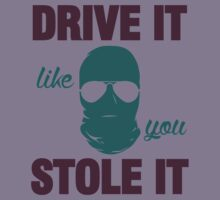 DRIVE IT like you STOLE IT (4) Kids Tee