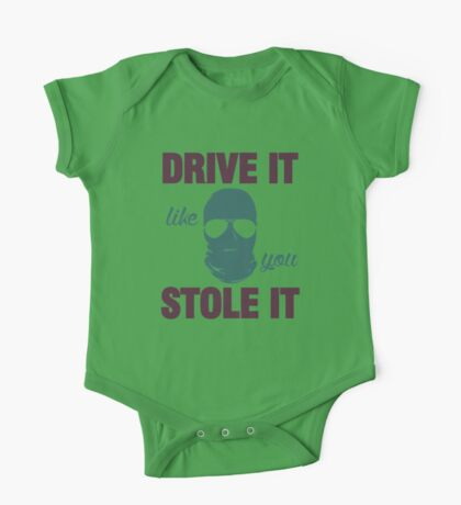 DRIVE IT like you STOLE IT (4) One Piece - Short Sleeve